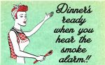 Humourous Dinner's Ready When You Hear the Smoke Alarm Metal Sign Wall Plaque